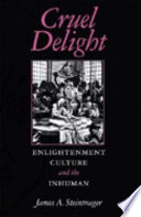 Cruel Delight  : Enlightenment Culture and the Inhuman