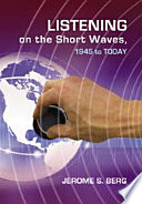 """""""Listening on the Short Waves, 1945 to Today"""" by Jerome S. Berg"""