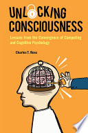 Unlocking Consciousness  Lessons From The Convergence Of Computing And Cognitive Psychology