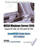 MCSA Windows Server 2016 Exam 70-740, 70-741 and 70-742 ExamFOCUS Study Notes 2017 Edition
