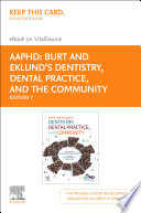 """Burt and Eklund's Dentistry, Dental Practice, and the Community E-Book"" by Amer Assoc of Public Health Dentistry, Ana Karina Mascarenhas, Christopher Okunseri, Bruce Dye"