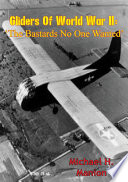 Gliders of World War II     The Bastards No One Wanted