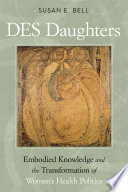 DES Daughters  Embodied Knowledge  and the Transformation of Women s Health Politics in the Late Twentieth Century