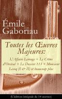 Toutes les Œuvres Majeures: L'Affaire Lerouge + Le Crime d'Orcival + Le Dossier 113 + Monsieur Lecoq (I & II) et beaucoup plus (L'édition intégrale de 14 œuvres)