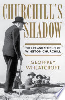 Churchill s Shadow  The Life and Afterlife of Winston Churchill