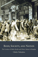 Body, society, and nation: the creation of public health and urban culture in Shanghai