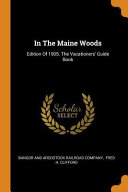 In the Maine Woods  Edition of 1905  the Vacationers  Guide Book Book