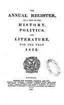 The annual register or a view of the history, politics and literature for the year 1813