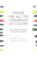 Where are all the librarians of color?: the experiences of people of color in academia