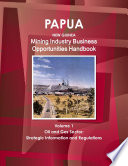 Papua New Guinea Mining Industry Business Opportunities Handbook Volume 1 Oil And Gas Sector  Strategic Information And Regulations