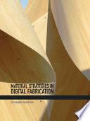 Material Strategies in Digital Fabrication Book
