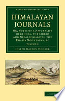 Himalayan Journals  : Or, Notes of a Naturalist in Bengal, the Sikkim and Nepal Himalayas, the Khasia Mountains, Etc.