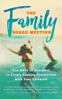 The Family Board Meeting  You Have 18 Summers to Create Lasting Connection with Your Children