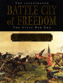 The Illustrated Battle Cry of Freedom The Civil War Era