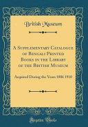 A Supplementary Catalogue Of Bengali Printed Books In The Library Of The British Museum