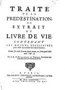 Traité de la predestnation, ou Extrait du livre de vie, etc