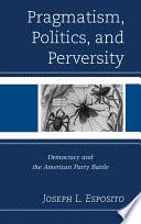 Pragmatism  Politics  and Perversity
