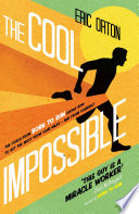 """The Cool Impossible: The coach from Born to Run shows how to get the most from your miles and from yourself"" by Eric Orton, Rich O'Brien"