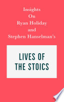 Insights on Ryan Holiday and Stephen Hanselman s Lives of the Stoics