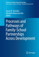 Processes and Pathways of Family School Partnerships Across Development