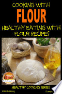 Cooking with Flour   Healthy Eating with Flour Recipes