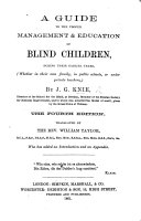 A guide to the proper management and education of Blind Children  during their earlier years     Fourth edition  Translated by     W  Taylor     who has added an introduction and an appendix