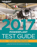 "Powerplant Test Guide 2017: The ""Fast-Track"" to Study for and Pass the Aviation Maintenance Technician Knowledge Exam"
