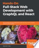 """Hands-On Full-Stack Web Development with GraphQL and React: Build scalable full-stack applications while learning to solve complex problems with GraphQL"" by Sebastian Grebe"