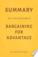 Summary of G. Richard Shell's Bargaining for Advantage by Milkyway Media