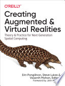"""""""Creating Augmented and Virtual Realities: Theory and Practice for Next-Generation Spatial Computing"""" by Erin Pangilinan, Steve Lukas, Vasanth Mohan"""