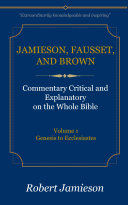 Jamieson, Fausset, and Brown Commentary on the Whole Bible, Volume 1