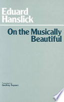 """""""On the Musically Beautiful: A Contribution Towards the Revision of the Aesthetics of Music"""" by Eduard Hanslick, Geoffrey Payzant"""