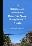 The Kaleidoscope of Gendered Memory in Ahlam Mosteghanemi's Novels