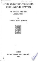 The Constitution of the United States, Its Sources and Its Application