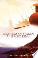 """Leonidas of Sparta: A Heroic King"" by Helena P. Schrader"
