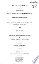 The Dispatches Of Field Marshal The Duke Of Wellington K G During His Various Campaigns In India Denmark Portugal Spain The Low Countries And France Peninsula 1809 1813