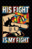 His Fight Is My Fight: Autism Awareness Lined Journal for Support