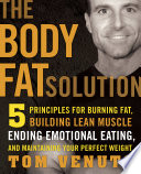 """The Body Fat Solution: Five Principles for Burning Fat, Building Lean Muscle, Ending Emotional Eating, and Maintaining Your Perfect Weight"" by Tom Venuto"