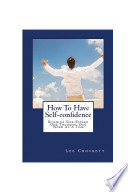 How To Have Self Confidence Building Self Esteem One Thought One Word At A Time Book PDF