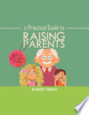 A Practical Guide to Raising Parents