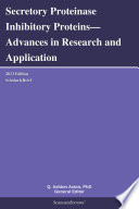 Secretory Proteinase Inhibitory Proteins—Advances in Research and Application: 2013 Edition