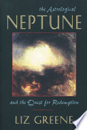 """The Astrological Neptune and the Quest for Redemption"" by Liz Greene"