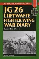 JG 26 Luftwaffe Fighter Wing War Diary, 1943-45