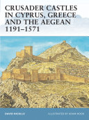 Crusader Castles in Cyprus  Greece and the Aegean 1191   1571