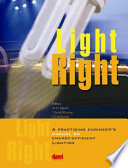 Light Right a practising engineer s manual on energy efficient lighting Book