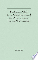 The Satanic Chaos in the Old Creation and the Divine Economy for the New Creation
