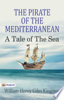 The Pirate of the Mediterranean  A Tale of the Sea
