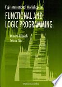 Functional And Logic Programming   Proceedings Of The Fuji International Workshop