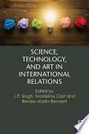 Science  Technology  and Art in International Relations
