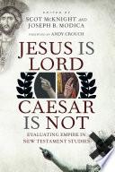 Jesus Is Lord Caesar Is Not